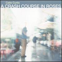 Crash Course in Roses - Catie Curtis