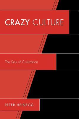 Crazy Culture: The Sins of Civilization - Heinegg, Peter