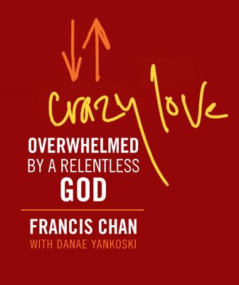Crazy Love (Miniature Edition): Overwhelmed by a Relentless God - Chan, Francis, and Yankoski, Danae