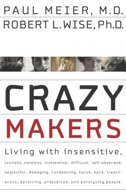 Crazy Makers: Getting Along with the Difficult People in Your Life - Wise, Robert L., and Meier, Paul