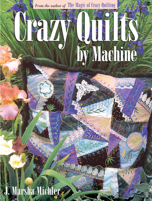 Crazy Quilts by Machine Crazy Quilts by Machine - Michler, J Marsha