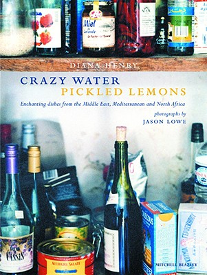 Crazy Water Pickled Lemons: Enchanting Dishes from the Middle East, Mediterranean and North Africa - Henry, Diana