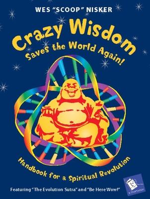 """Crazy Wisdom Saves the World Again!: Handbook for a Spiritual Revolution - Nisker, Wes """"Scoop"""""""
