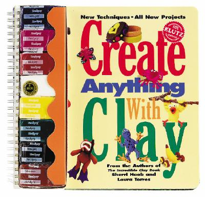 Create Anything with Clay - Haab, Sherri, and Torres, Laura