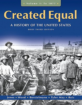 Created Equal: v. 1: A History of the United States, Brief Edition - Jones, Jacqueline, and Wood, Peter H., and Borstelmann, Thomas