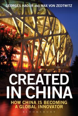Created in China: How China is Becoming a Global Innovator - Haour, Georges, and Zedtwitz, Max von