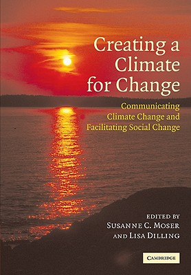 Creating a Climate for Change: Communicating Climate Change and Facilitating Social Change - Moser, Susanne C (Editor)