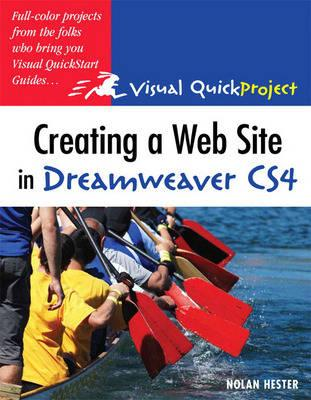 Creating a Web Site in Dreamweaver Cs4: Visual Quickproject Guide - Hester, Nolan