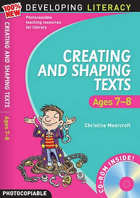 Creating and Shaping Texts: Ages 7-8 - Moorcroft, Christine
