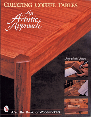Creating Coffee Tables: An Artistic Approach - Stevens, Craig