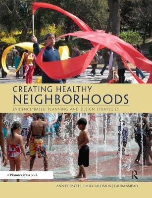Creating Healthy Neighborhoods: Evidence-Based Planning and Design Strategies - Forsyth, Ann