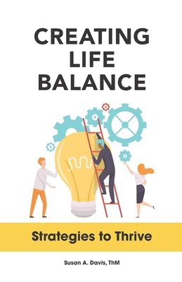 Creating Life Balance: Strategies to Thrive - Huber, Regina (Editor), and Maurer, Matt (Foreword by)