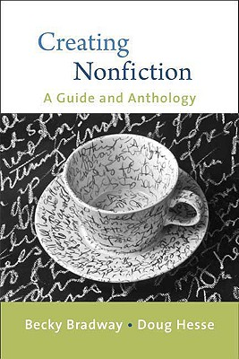 Creating Nonfiction: A Guide and Anthology - Bradway, Becky