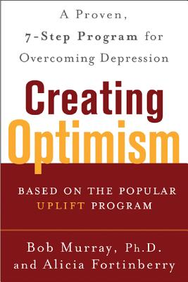 Creating Optimism: A Proven, Seven-Step Program for Overcoming Depression - Fortinberry, Alicia, m.s., and Murray, Bob