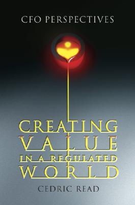 Creating Value in a Regulated World: CFO Perspectives - Read, Cedric