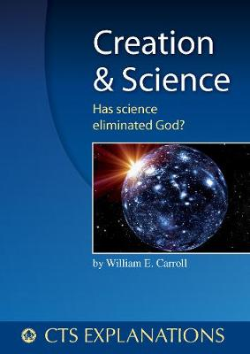 Creation and Science: Has science eliminated God? - Carroll, William
