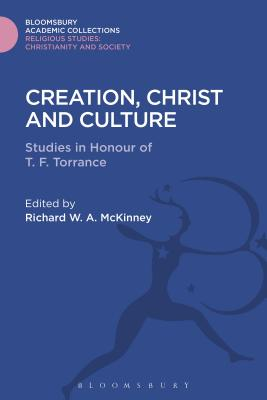 Creation, Christ and Culture: Studies in Honour of T. F. Torrance - McKinney, Richard W A (Editor)