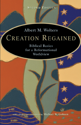 Creation Regained: Biblical Basics for a Reformational Worldview - Wolters, Albert M