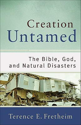Creation Untamed: The Bible, God, and Natural Disasters - Fretheim, Terence E