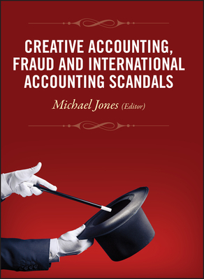 Creative Accounting, Fraud and International Accounting Scandals - Jones, Michael John (Editor)