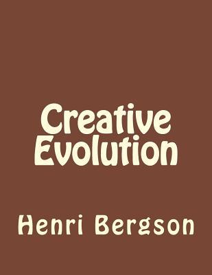 Creative Evolution - Bergson, Henri, and Duran, Jhon (Editor)