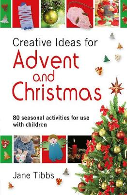 Creative Ideas for Advent and Christmas: 80 Seasonal Activities for Use with Children - Tibbs, Jane