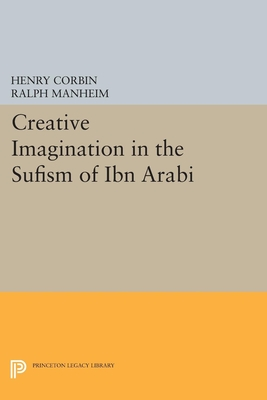 Creative Imagination in the Sufism of Ibn Arabi - Corbin, Henry, and Manheim, Ralph (Translated by)