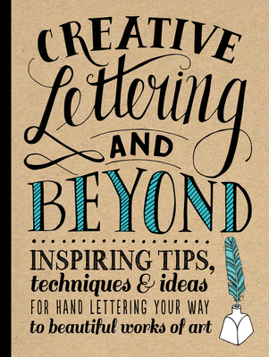 Creative Lettering and Beyond: Inspiring Tips, Techniques, and Ideas for Hand Lettering Your Way to Beautiful Works of Art - KirKendall, Gabri Joy, and Lavender, Laura, and Manwaring, Julie