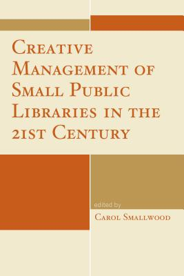 Creative Management of Small Public Libraries in the 21st Century - Smallwood, Carol (Editor)
