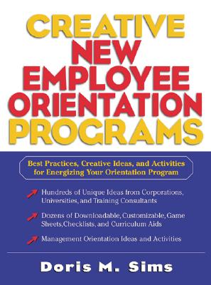 Creative New Employee Orientation Programs: Best Practices, Creative Ideas, and Activities for Energizing Your Orientation Program - Sims, Doris M