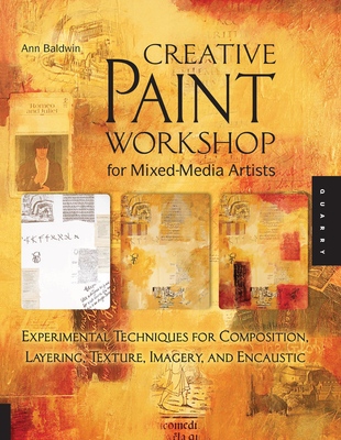 Creative Paint Workshop for Mixed-Media Artists: Experimental Techniques for Composition, Layering, Texture, Imagery, and Encaustic - Baldwin, Ann