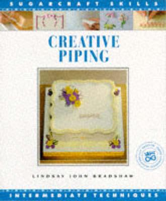 Creative Piping: Intermediate Techniques - Bradshaw, Lindsay John