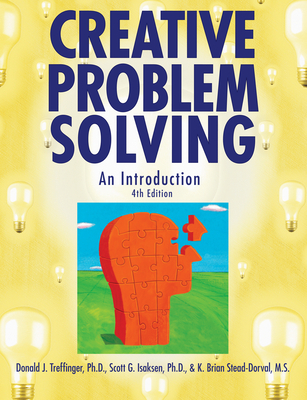 Creative Problem Solving: An Introduction - Treffinger, Donald J, Dr., and Isaksen, Scott G, Dr., and Stead-Dorval, Brian