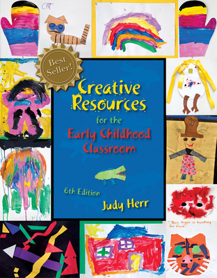 Creative Resources for the Early Childhood Classroom - Herr, Judy, Dr., Ed.D.