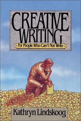 Creative Writing for People Who Can't Not Write - Lindskoog, Kathryn