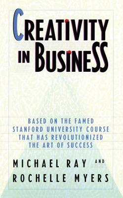 Creativity in Business - Ray, Michael, and Myers, Rochelle, and Meyers, Rochelle