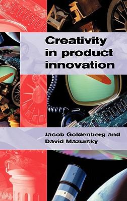 Creativity in Product Innovation - Goldenberg, Jacob, Professor