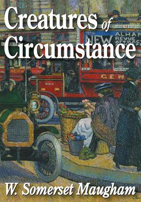 Creatures of Circumstance - Maugham, W. Somerset