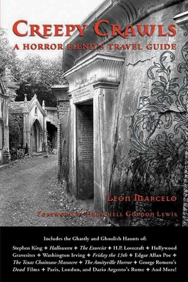 Creepy Crawls: A Horror Fiend's Travel Guide - Marcelo, Leon, and Lewis, Herschell Gordon (Foreword by)
