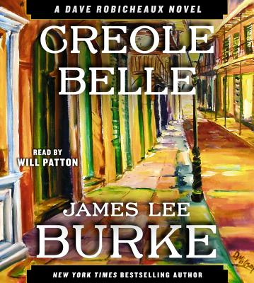 Creole Belle: A Dave Robicheaux Novel - Burke, James Lee, and Patton, Will (Read by)