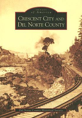 Crescent City and del Norte County - Del Norte County Historical Society