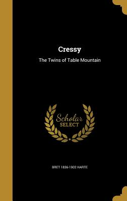 Cressy: The Twins of Table Mountain - Harte, Bret 1836-1902