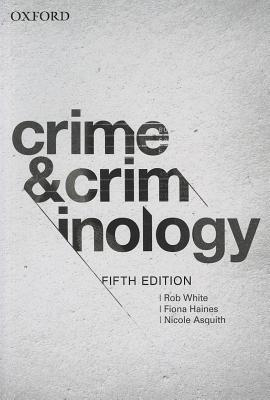 Crime and Criminology 5e - White, Rob, and Haines, Fiona, and Asquith, Nicole L.