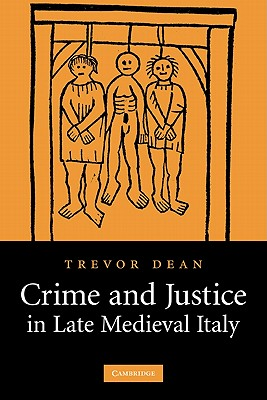 Crime and Justice in Late Medieval Italy - Dean, Trevor
