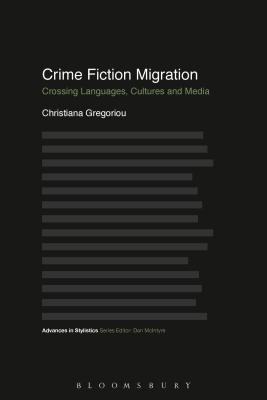 Crime Fiction Migration: Crossing Languages, Cultures and Media - Gregoriou, Christiana, Dr., and McIntyre, Dan (Editor)