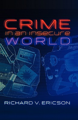 Crime in an Insecure World - Ericson, Richard V