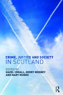 Crime, Justice and Society in Scotland - Mooney, Gerry (Editor)