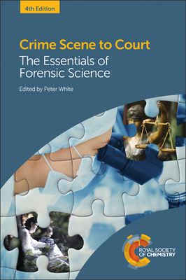 Crime Scene to Court: The Essentials of Forensic Science - White, Peter C. (Editor), and Millington, Joanne (Contributions by), and Butler, Mark (Contributions by)