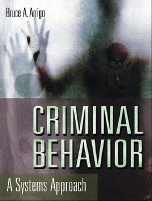 Criminal Behavior: A Systems Approach - Arrigo, Bruce a, Professor