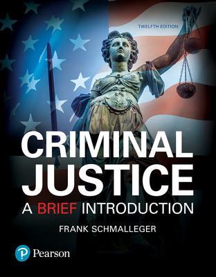 Criminal Justice: A Brief Introduction - Schmalleger, Frank J.